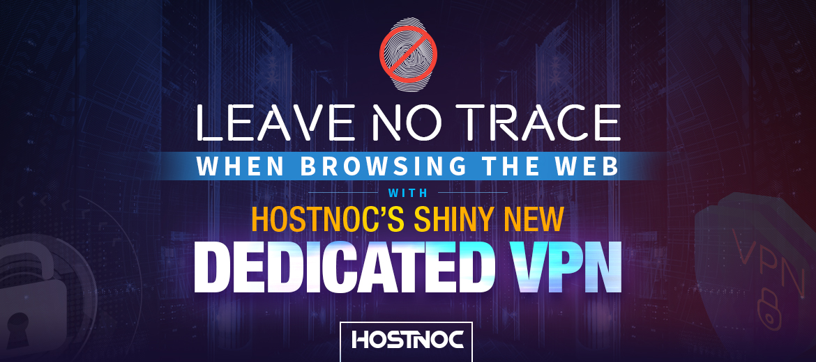 Leave No Trace When Browsing the Web with HostNOC's Shiny New Dedicated VPN