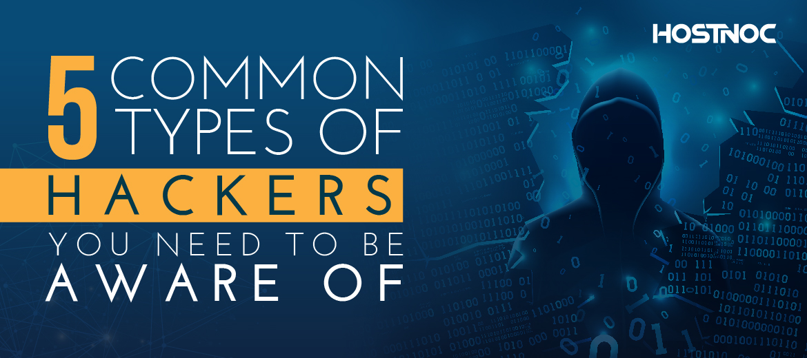 5 Common Types of Hackers You Need To Be Aware Of