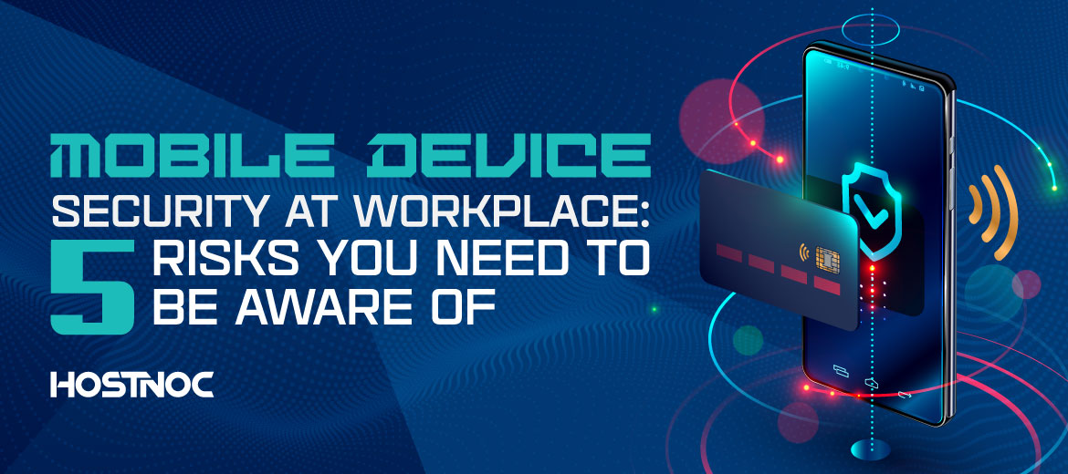 Mobile Device Security At Workplace: 5 Risks You Need To Be Aware Of
